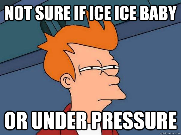 not sure if ice ice baby or under pressure - Futurama Fry