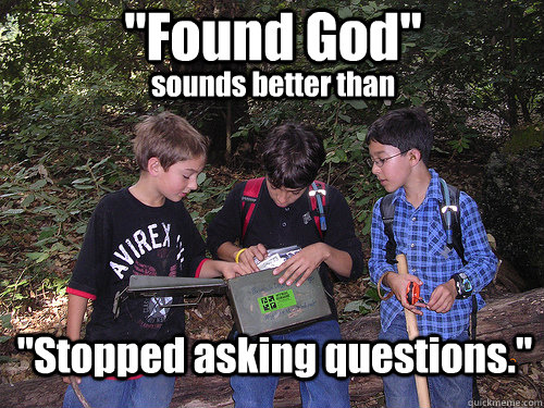found god sounds better than stopped asking questions - geocach