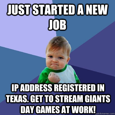 just started a new job ip address registered in texas get t - Success Kid