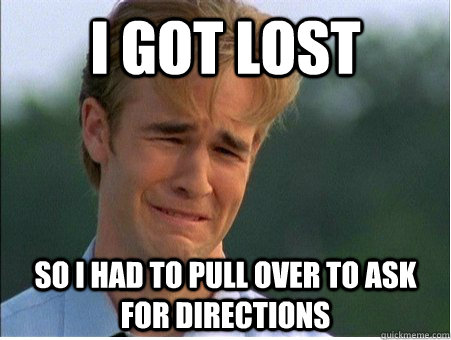 i got lost so i had to pull over to ask for directions - 1990s Problems