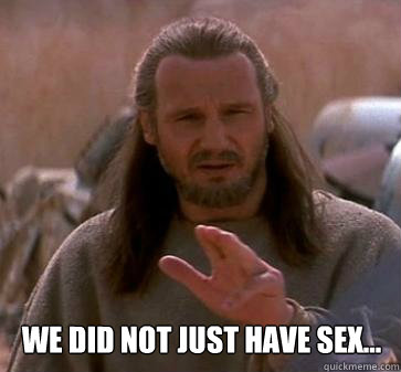 we did not just have sex - Dishonest Jedi