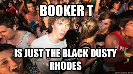 booker t is just the black dusty rhodes - Sudden Clarity Clarence