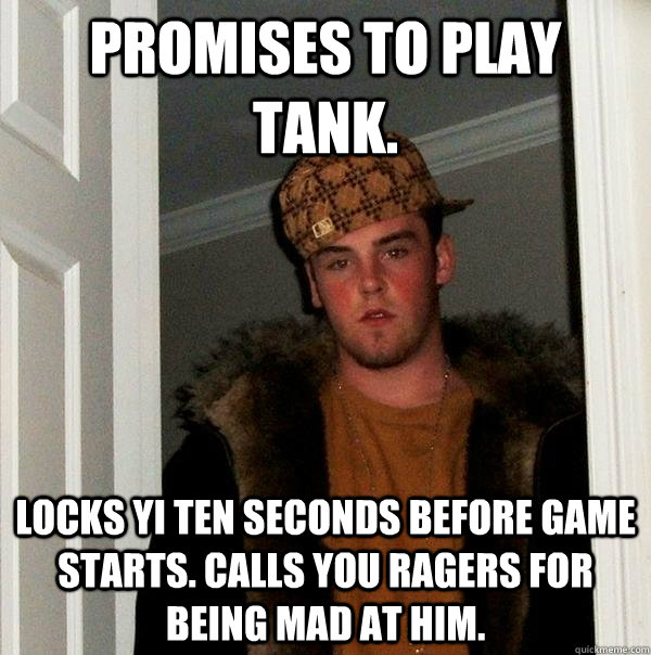 promises to play tank locks yi ten seconds before game star - Scumbag Steve