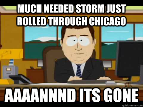 much needed storm just rolled through chicago aaaannnd its g - Aaand its gone