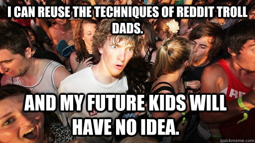 i can reuse the techniques of reddit troll dads and my fut - Sudden Clarity Clarence