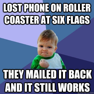 lost phone on roller coaster at six flags they mailed it bac - Success Kid