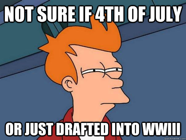 not sure if 4th of july or just drafted into wwiii - Futurama Fry