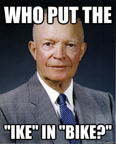 who put the ike in bike - Dwight Eisenhower