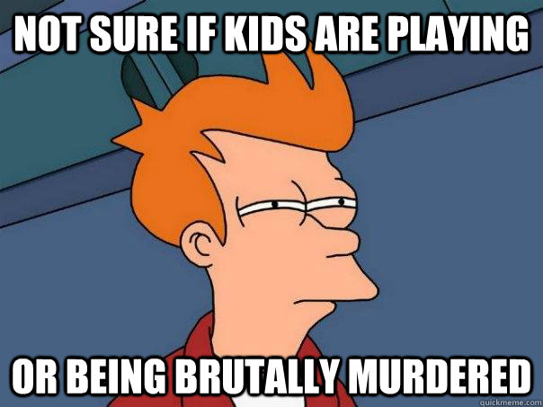 not sure if kids are playing or being brutally murdered - Futurama Fry