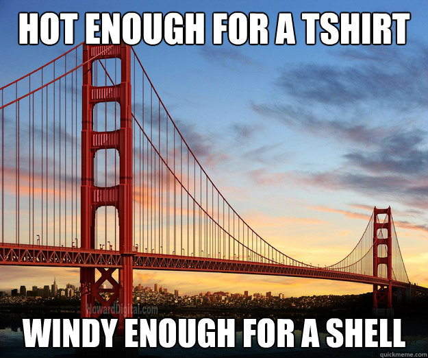 hot enough for a tshirt windy enough for a shell - scumbag san francisco