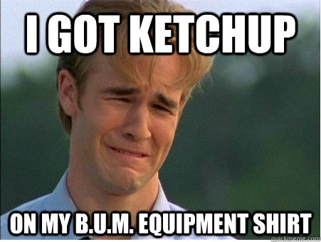 i got ketchup on my bum equipment shirt - 1990s Problems
