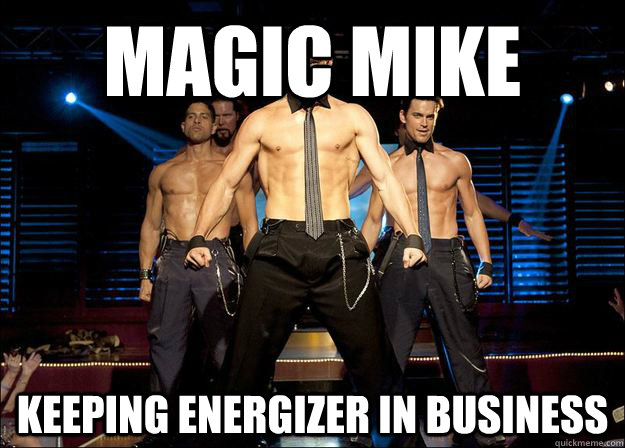 magic mike keeping energizer in business - Magic Mike