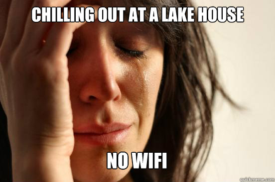 chilling out at a lake house no wifi caption 3 goes here - First World Problems