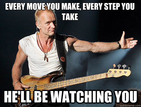 every move you make every step you take hell be watching y - Overly Attached Sting