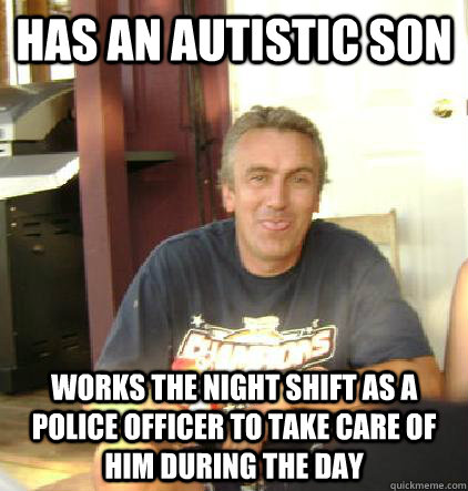 has an autistic son works the night shift as a police office -