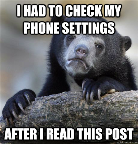 i had to check my phone settings after i read this post - Confession Bear