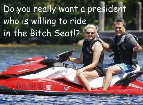 do you really want a president who is willing to ride in th - Mittens Bitch
