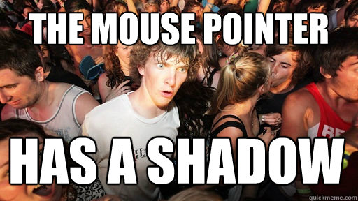 the mouse pointer has a shadow - Sudden Clarity Clarence