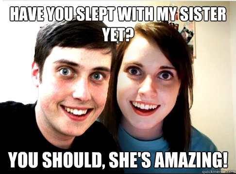have you slept with my sister yet you should shes amazing - Overly Attached Siblings