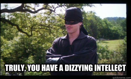 truly you have a dizzying intellect - Sarcastic Dread Pirate Roberts