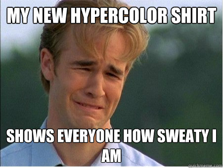 my new hypercolor shirt shows everyone how sweaty i am - 1990s Problems
