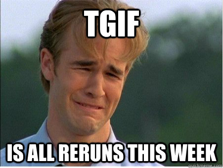 tgif is all reruns this week - 1990s Problems