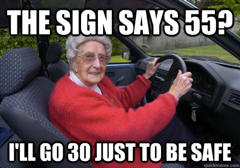 the sign says 55 ill go 30 just to be safe - Bad Driver Barbara