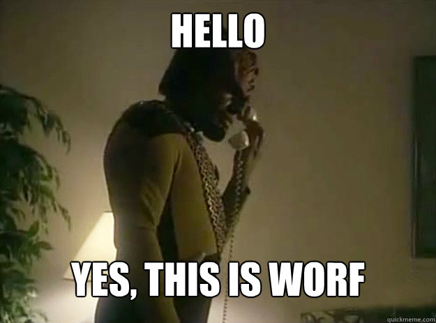 hello yes this is worf - Hello, Yes this is Worf