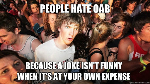people hate oab because a joke isnt funny when its at your - Sudden Clarity Clarence