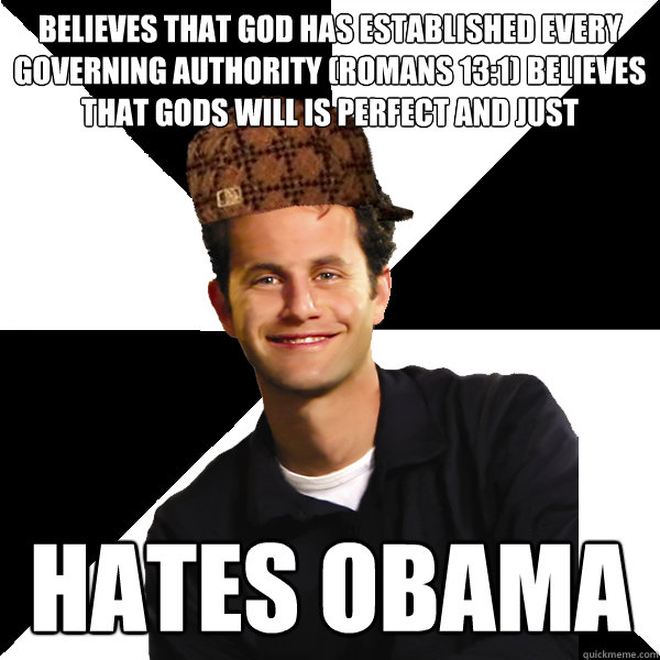 believes that god has established every governing authority  - Scumbag Christian