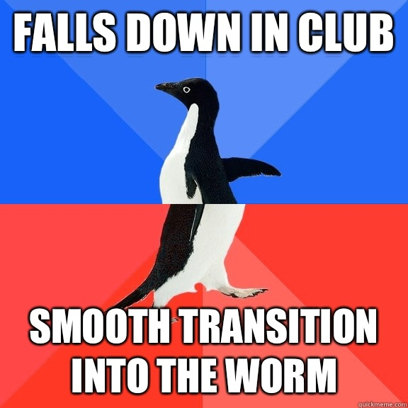 Falls down in club Smooth transition into the worm - Socially Awkward Awesome Penguin