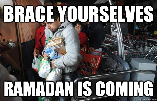 brace yourselves ramadan is coming -