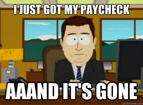 i just got my paycheck aaand its gone - South Park Banker
