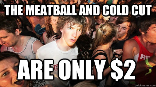the meatball and cold cut are only 2 - Sudden Clarity Clarence
