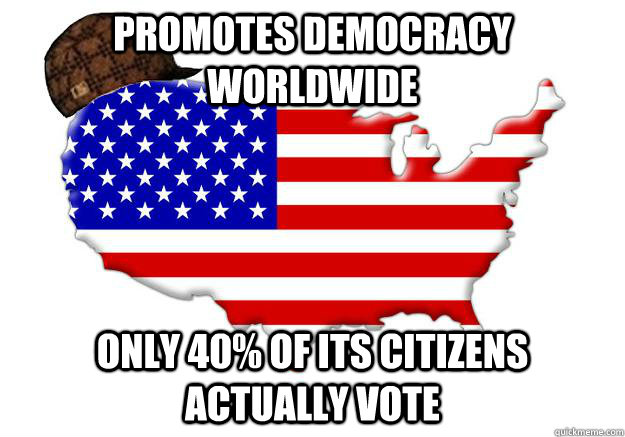 promotes democracy worldwide only 40 of its citizens actual - Scumbag america
