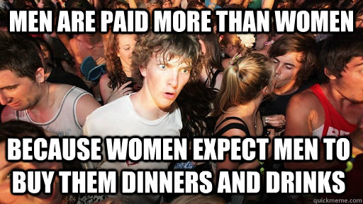 men are paid more than women because women expect men to buy - Sudden Clarity Clarence