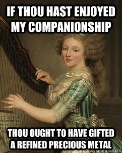 if thou hast enjoyed my companionship thou ought to have gif - Lady Ducreux