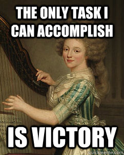 the only task i can accomplish is victory - Lady Ducreux