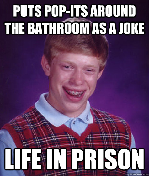 puts popits around the bathroom as a joke life in prison - Bad Luck Brian