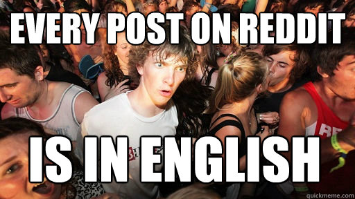 every post on reddit is in english - Sudden Clarity Clarence