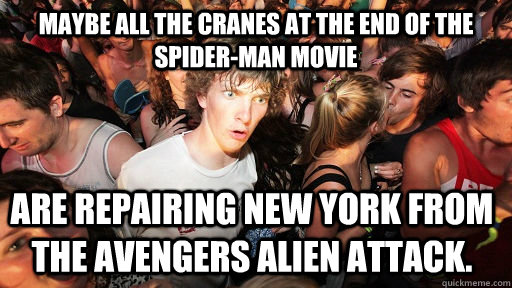 maybe all the cranes at the end of the spiderman movie are  - Sudden Clarity Clarence