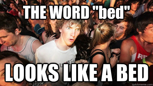 the word bed looks like a bed - Sudden Clarity Clarence