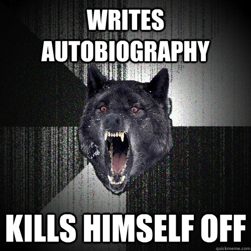 writes autobiography kills himself off - Insanity Wolf