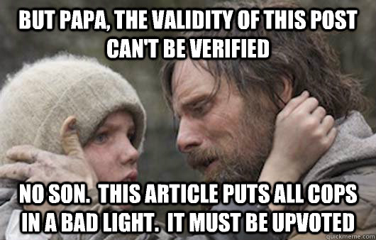 but papa the validity of this post cant be verified no son - Viggo Explains Reddit