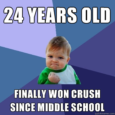 24 years old finally won crush since middle school - Success Kid