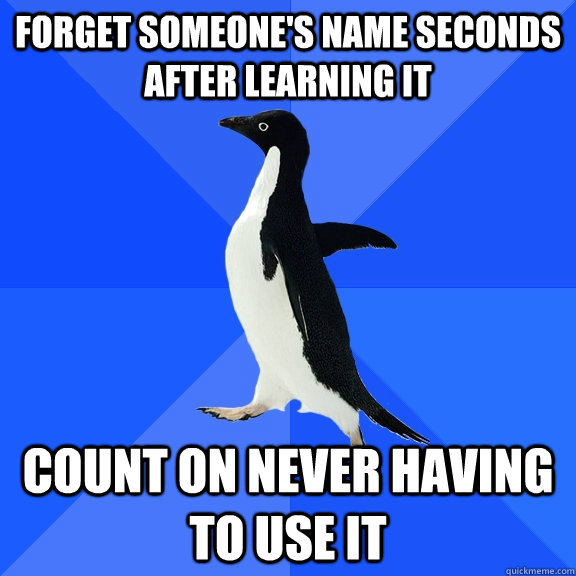 forget someones name seconds after learning it count on nev - Socially Awkward Penguin