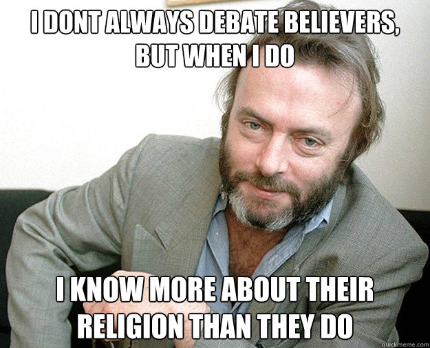 i dont always debate believers but when i do i know more ab - The Most Interesting Anti-theist In The World