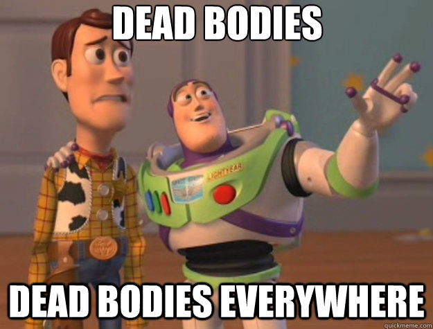 dead bodies dead bodies everywhere - Toy Story