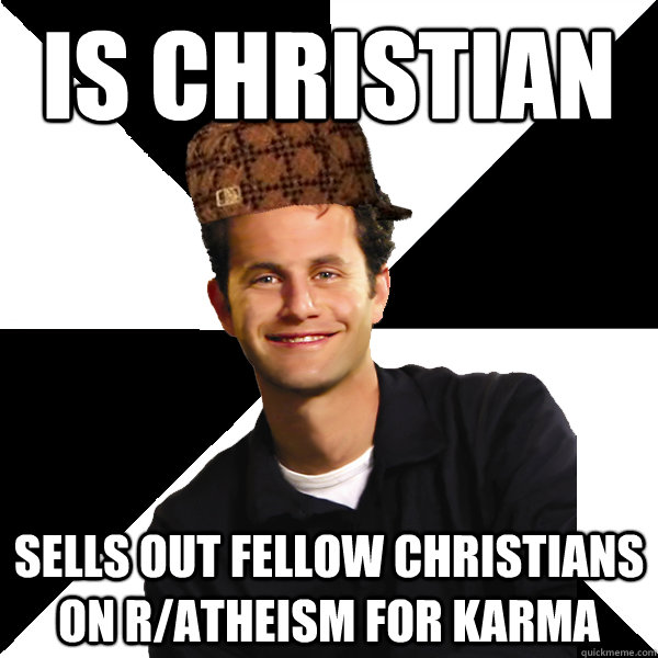 is christian sells out fellow christians on ratheism for ka - Scumbag Christian