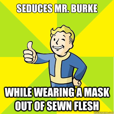 seduces mr burke while wearing a mask out of sewn flesh - Fallout new vegas